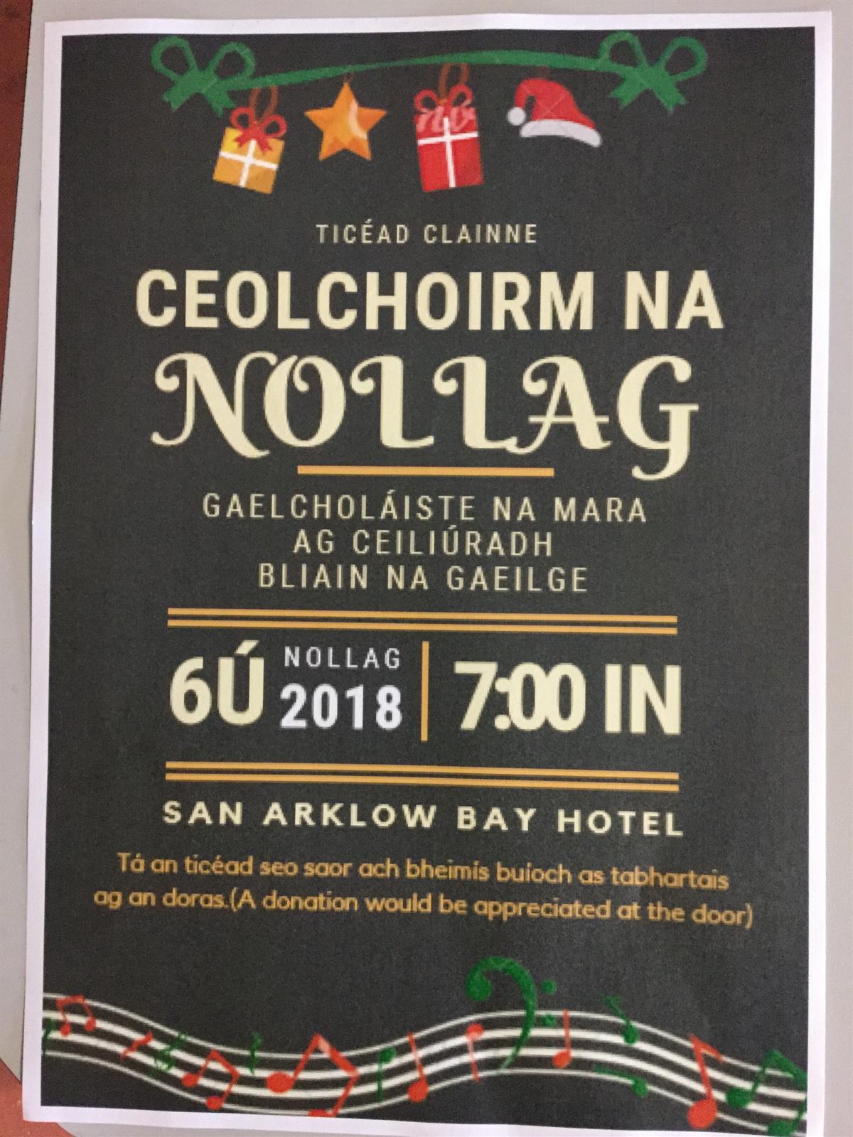 Tá Ceolchoirm na Nollag eagraithe ag an scoil don Déardaoin 6/12 ag a 19.00 san Arklow Bay.